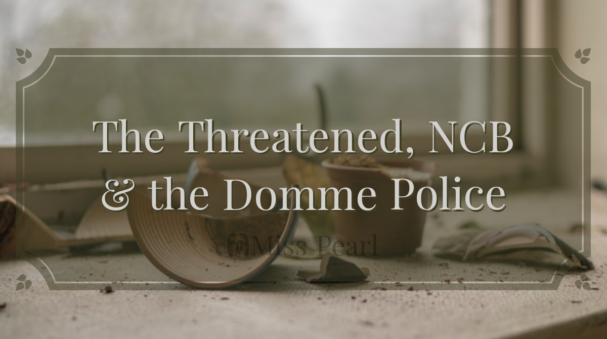 The Threatened, NCB & the Domme Police