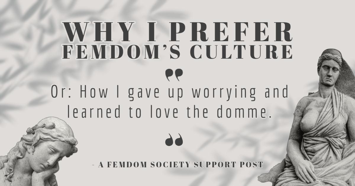 Why I prefer femdom's culture