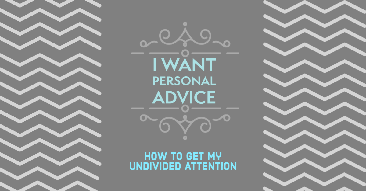 How to get my undivided attention