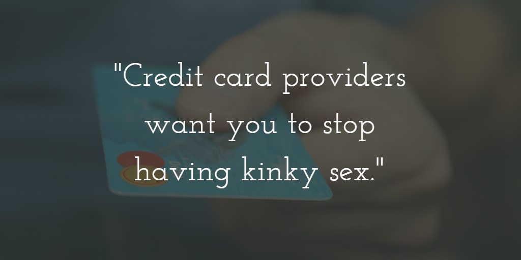 Credit card providers don't want you to have kinky sex.